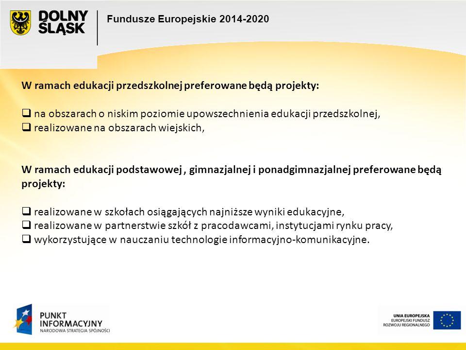Fundusze Europejskie 2014-2020 W ramach edukacji przedszkolnej preferowane będą projekty:  na obszarach o niskim poziomie upowszechnienia edukacji pr