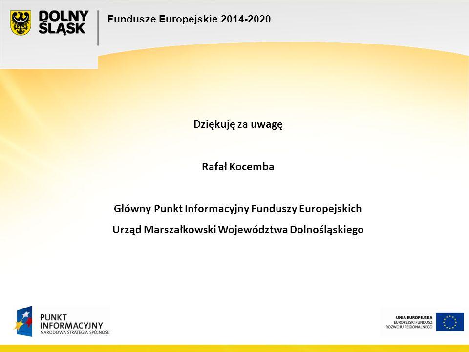 Fundusze Europejskie 2014-2020 Dziękuję za uwagę Rafał Kocemba Główny Punkt Informacyjny Funduszy Europejskich Urząd Marszałkowski Województwa Dolnośl