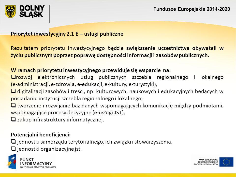 Fundusze Europejskie 2014-2020 Priorytet inwestycyjny 2.1 E – usługi publiczne Rezultatem priorytetu inwestycyjnego będzie zwiększenie uczestnictwa ob