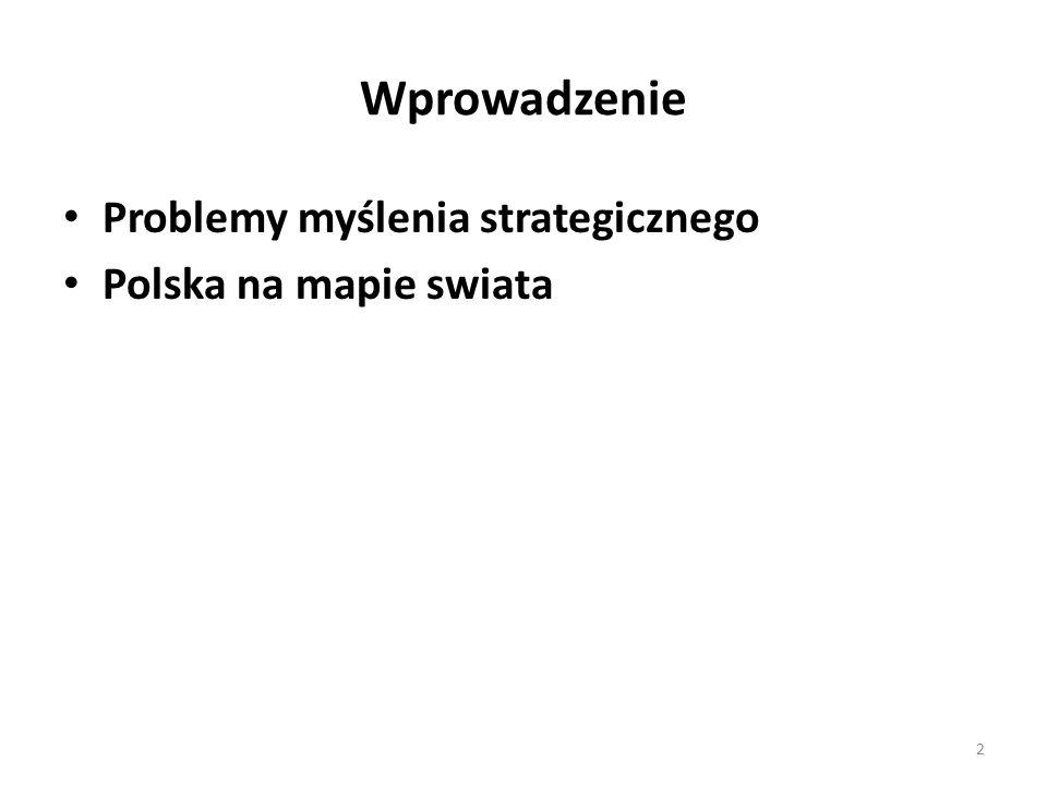 Wprowadzenie Problemy myślenia strategicznego Polska na mapie swiata 2