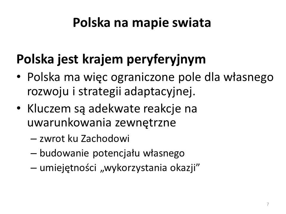 Polska na mapie swiata Polska jest krajem peryferyjnym Polska ma więc ograniczone pole dla własnego rozwoju i strategii adaptacyjnej.