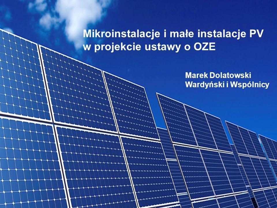 1 Mikroinstalacje i małe instalacje PV w projekcie ustawy o OZE Marek Dolatowski Wardyński i Wspólnicy