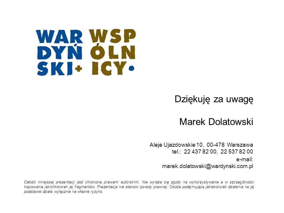 Dziękuję za uwagę Marek Dolatowski  Aleje Ujazdowskie 10, 00-478 Warszawa tel.: 22 437 82 00, 22 537 82 00  e-mail: marek.dolatowski@wardynski.com.p