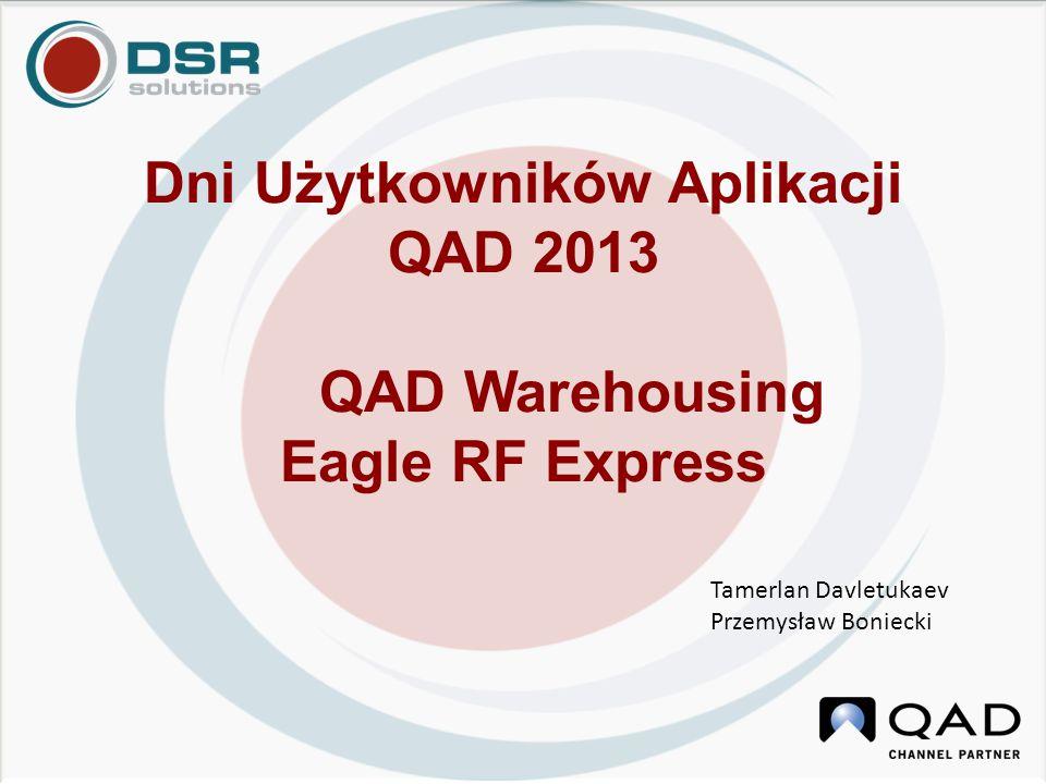 Dni Użytkowników Aplikacji QAD 2013 QAD Warehousing Eagle RF Express Tamerlan Davletukaev Przemysław Boniecki