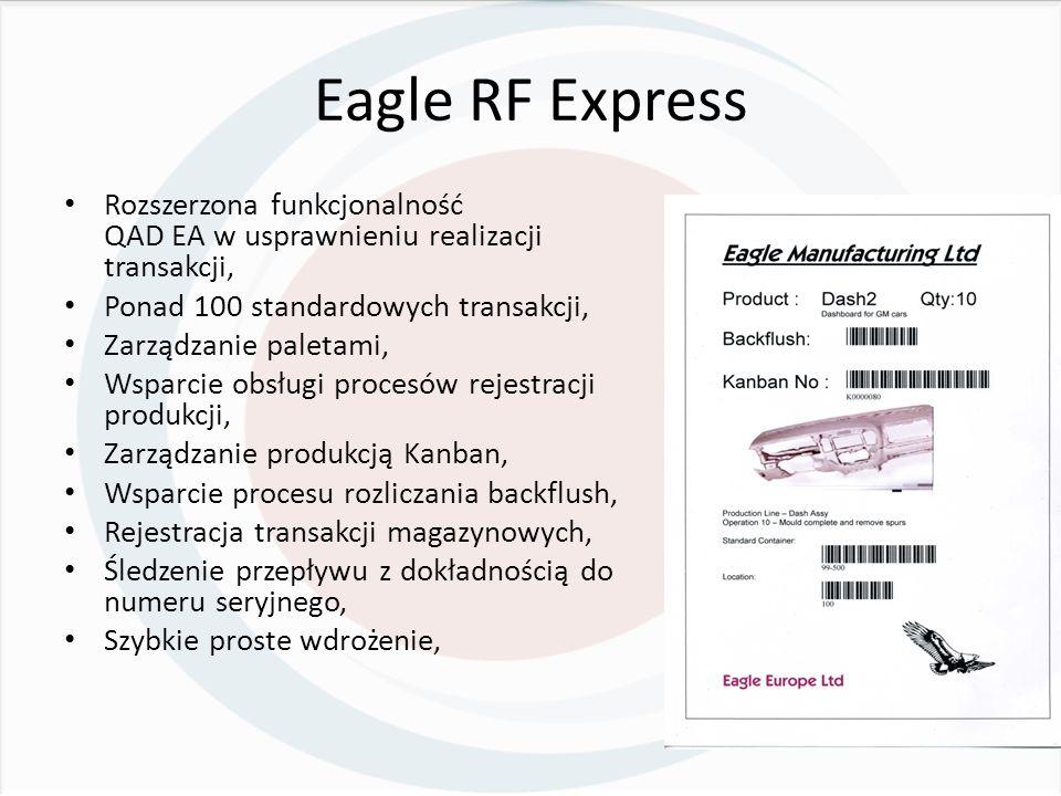 Eagle RF Express Rozszerzona funkcjonalność QAD EA w usprawnieniu realizacji transakcji, Ponad 100 standardowych transakcji, Zarządzanie paletami, Wsparcie obsługi procesów rejestracji produkcji, Zarządzanie produkcją Kanban, Wsparcie procesu rozliczania backflush, Rejestracja transakcji magazynowych, Śledzenie przepływu z dokładnością do numeru seryjnego, Szybkie proste wdrożenie,