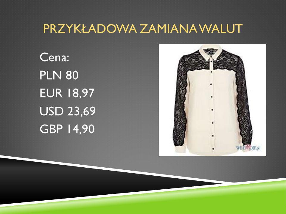 PRZYKŁADOWA ZAMIANA WALUT Cena: PLN 80 EUR 18,97 USD 23,69 GBP 14,90