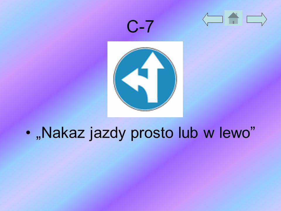 """C-7 """"Nakaz jazdy prosto lub w lewo"""""""
