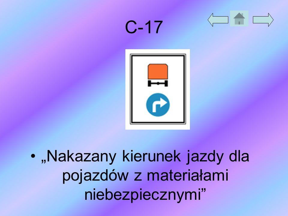 """C-17 """"Nakazany kierunek jazdy dla pojazdów z materiałami niebezpiecznymi"""""""