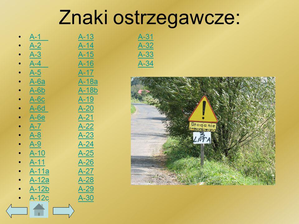 Znaki ostrzegawcze: A-1A-13A-31 A-2A-14A-32 A-3A-15A-33 A-4A-16A-34 A-5A-17 A-6aA-18a A-6bA-18b A-6cA-19 A-6dA-20 A-6eA-21 A-7A-22 A-8A-23 A-9A-24 A-1