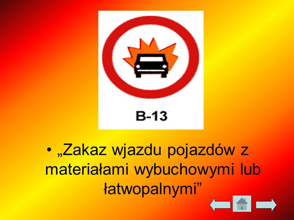 """""""Zakaz wjazdu pojazdów z materiałami wybuchowymi lub łatwopalnymi"""""""