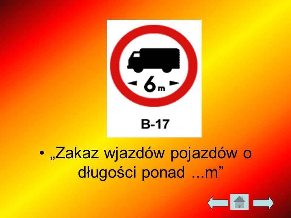 """""""Zakaz wjazdów pojazdów o długości ponad...m"""""""