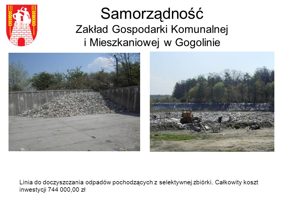 Samorządność Zakład Gospodarki Komunalnej i Mieszkaniowej w Gogolinie Linia do doczyszczania odpadów pochodzących z selektywnej zbiórki.