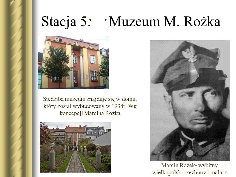 Stacja 5. Muzeum M. Rożka Siedziba muzeum znajduje się w domu, który został wybudowany w 1934r. Wg koncepcji Marcina Rożka Marcin Rożek- wybitny wielk