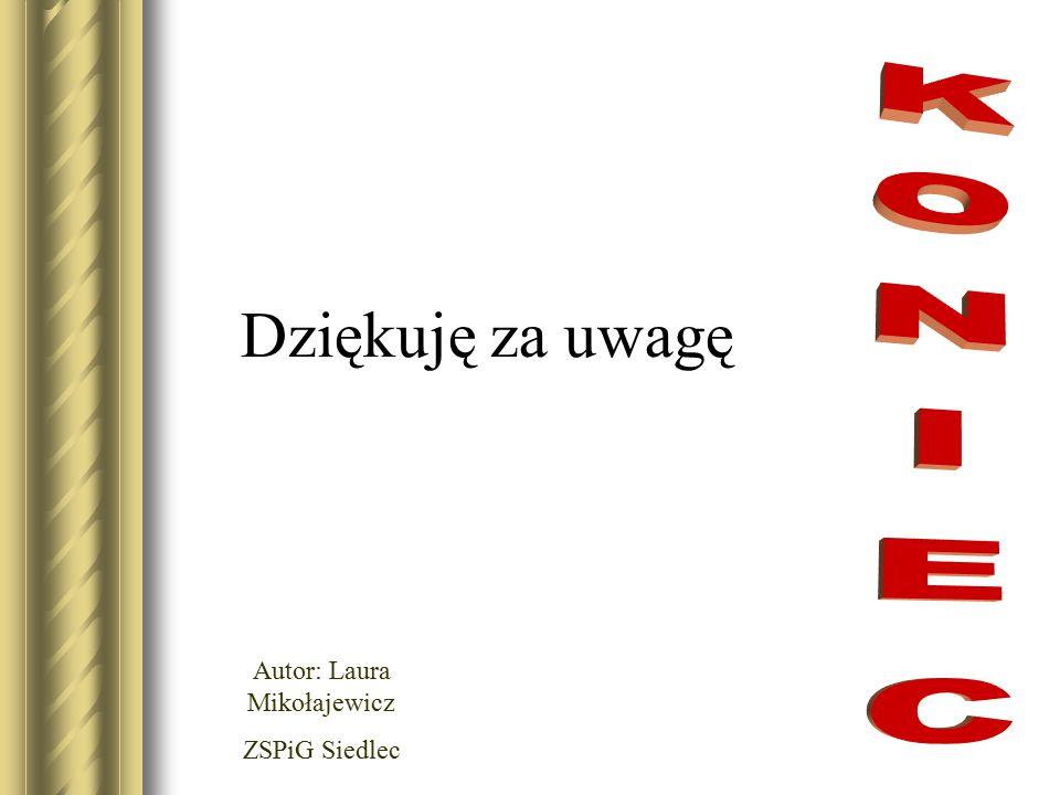 Dziękuję za uwagę Autor: Laura Mikołajewicz ZSPiG Siedlec