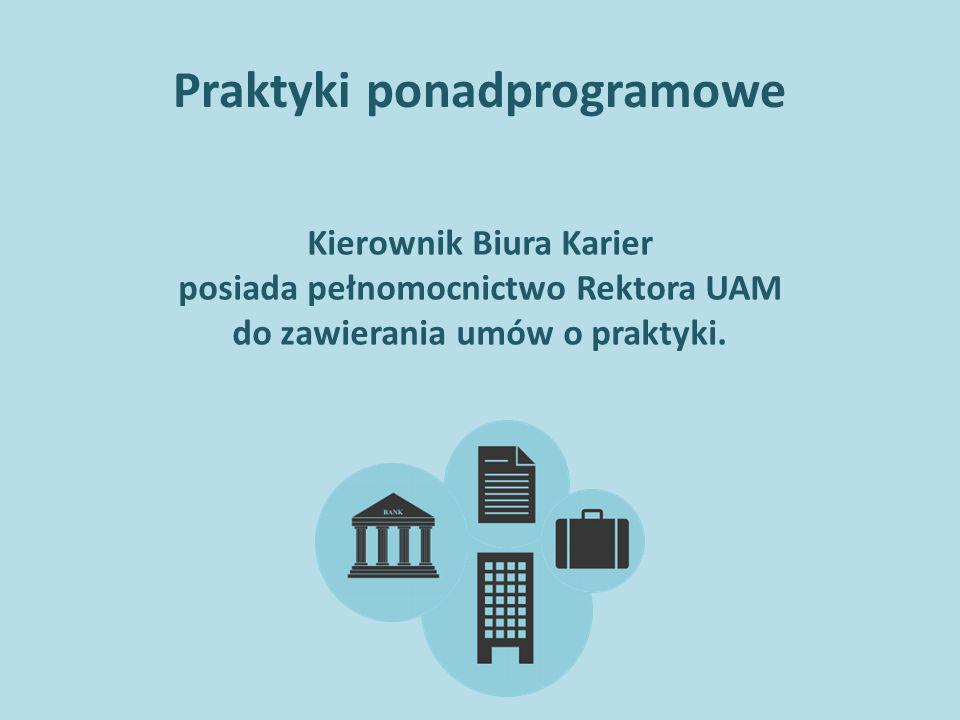 Praktyki ponadprogramowe Kierownik Biura Karier posiada pełnomocnictwo Rektora UAM do zawierania umów o praktyki.
