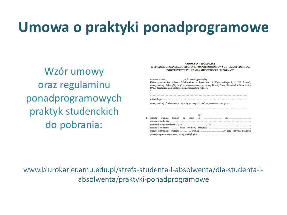 Umowa o praktyki ponadprogramowe Wzór umowy oraz regulaminu ponadprogramowych praktyk studenckich do pobrania: www.biurokarier.amu.edu.pl/strefa-stude