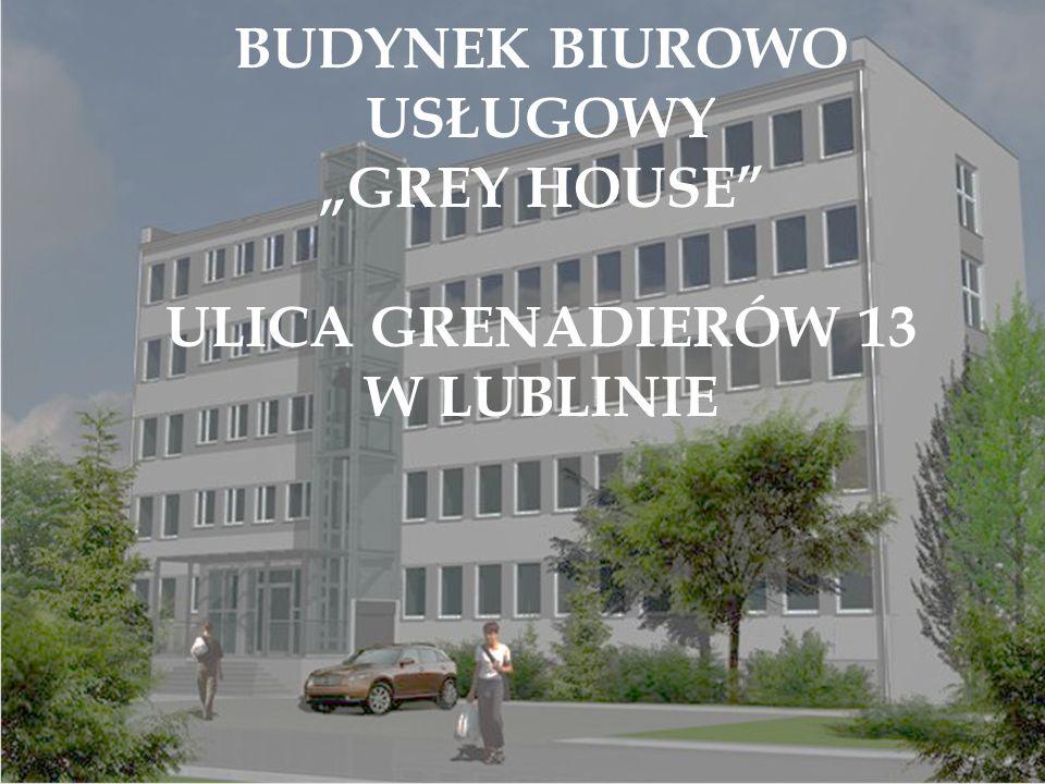 """BUDYNEK BIUROWO USŁUGOWY """"GREY HOUSE"""" ULICA GRENADIERÓW 13 W LUBLINIE"""