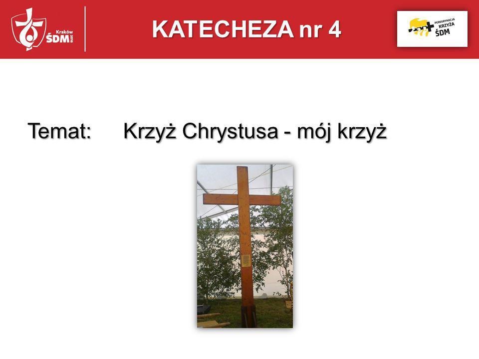Temat: Krzyż Chrystusa - mój krzyż KATECHEZA nr 4