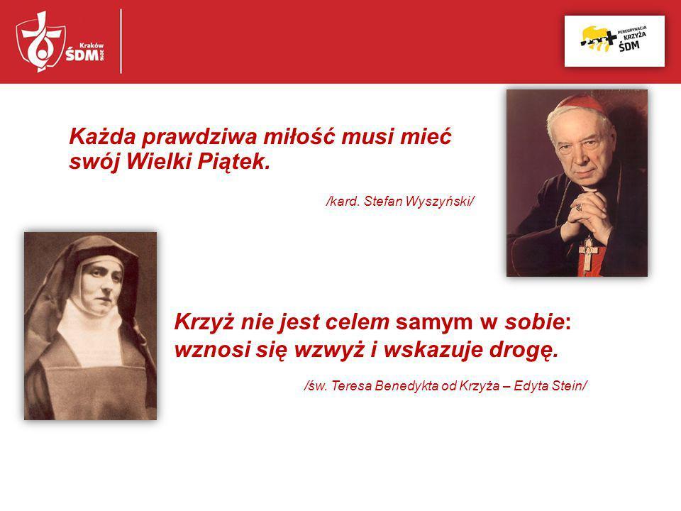 Każda prawdziwa miłość musi mieć swój Wielki Piątek. /kard. Stefan Wyszyński/ Krzyż nie jest celem samym w sobie: wznosi się wzwyż i wskazuje drogę. /