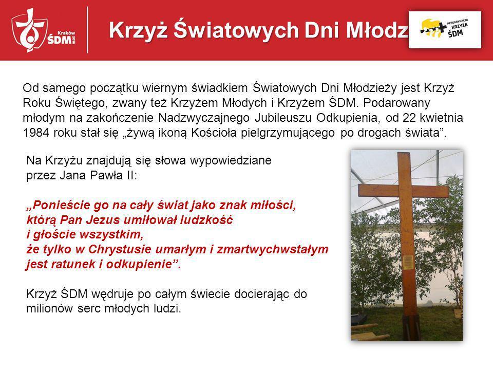Od samego początku wiernym świadkiem Światowych Dni Młodzieży jest Krzyż Roku Świętego, zwany też Krzyżem Młodych i Krzyżem ŚDM. Podarowany młodym na