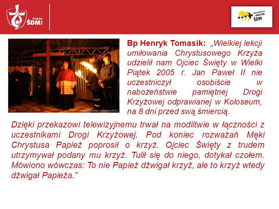 """Bp Henryk Tomasik:""""Wielkiej lekcji umiłowania Chrystusowego Krzyża udzielił nam Ojciec Święty w Wielki Piątek 2005 r. Jan Paweł II nie uczestniczył os"""