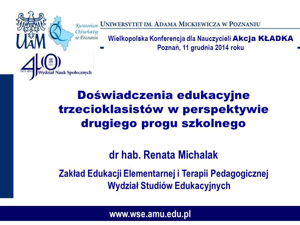 Doświadczenia edukacyjne trzecioklasistów w perspektywie drugiego progu szkolnego dr hab. Renata Michalak Zakład Edukacji Elementarnej i Terapii Pedag