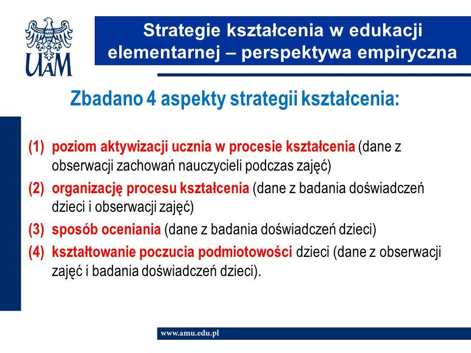 Zbadano 4 aspekty strategii kształcenia: (1) poziom aktywizacji ucznia w procesie kształcenia (dane z obserwacji zachowań nauczycieli podczas zajęć) (