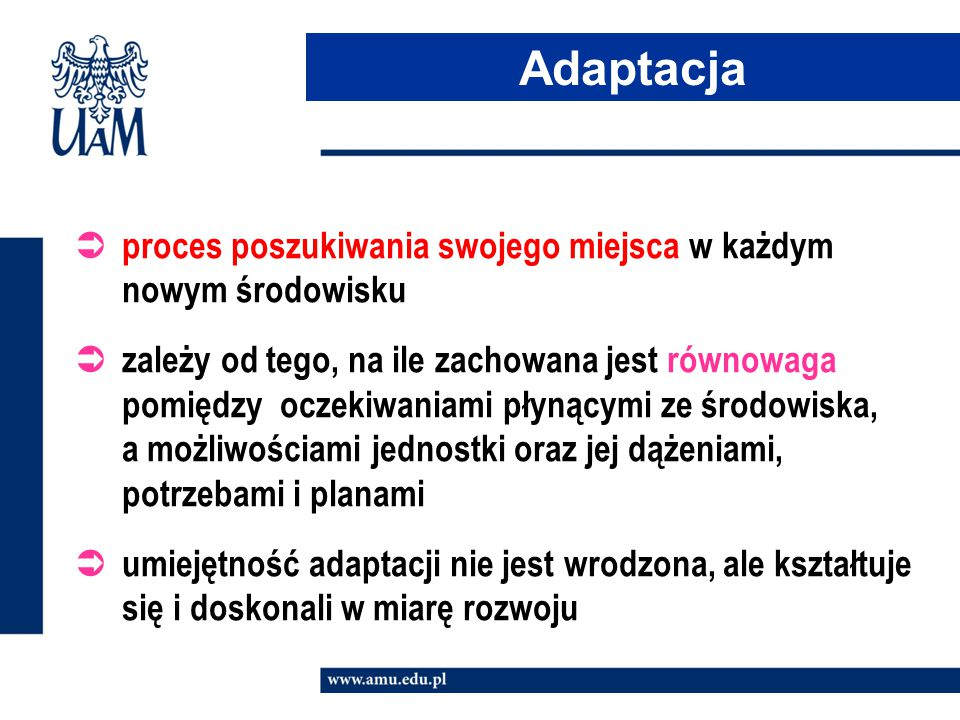 wolność zniewolenie Formy adaptacji adaptacja subiektywny aspekt adaptacji obiektywny aspekt adaptacji Wyrazem dobrej adaptacji jest zdolność zaspokajania osobistych potrzeb na terenie nowego środowiska (subiektywny aspekt adaptacji) oraz zdolność odpowiedzi na pojawiające się wymagania (obiektywny aspekt adaptacji).