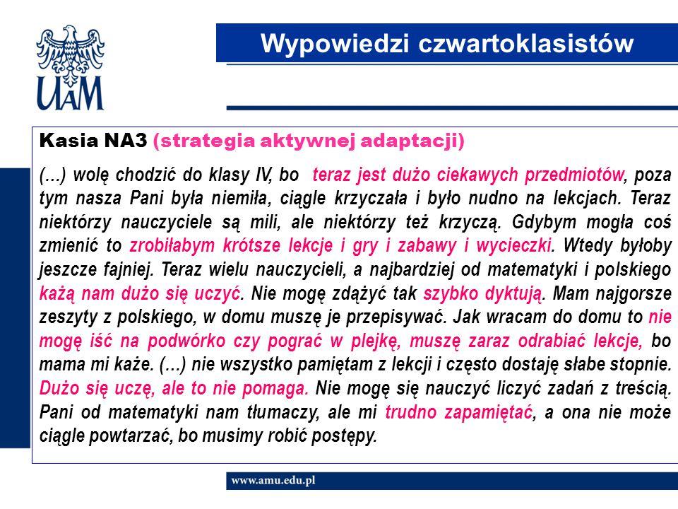 Kasia NA3 (strategia aktywnej adaptacji) (…) wolę chodzić do klasy IV, bo teraz jest dużo ciekawych przedmiotów, poza tym nasza Pani była niemiła, cią
