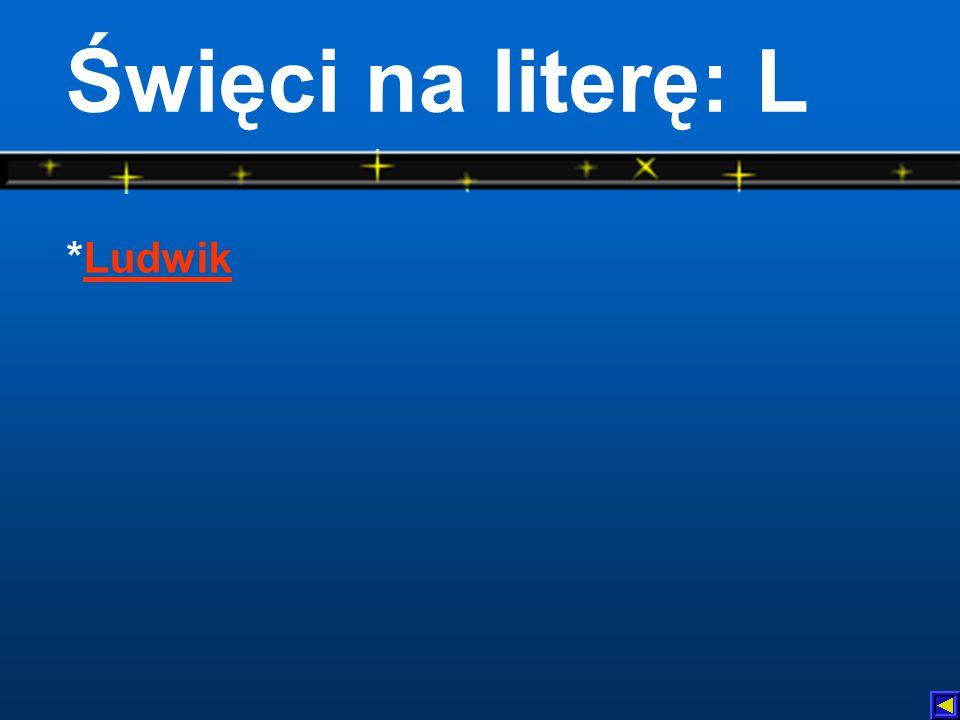 Święci na literę: L *LudwikLudwik
