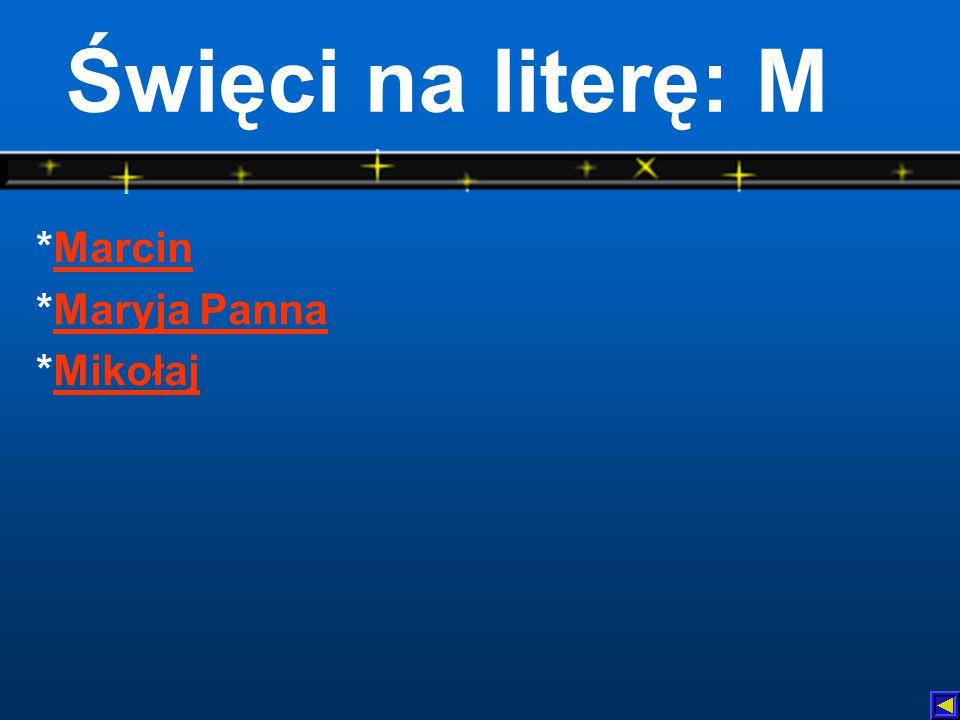 *MarcinMarcin *Maryja PannaMaryja Panna *MikołajMikołaj Święci na literę: M