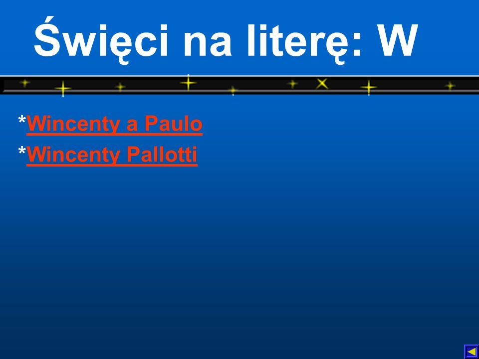 Święci na literę: W *Wincenty a PauloWincenty a Paulo *Wincenty PallottiWincenty Pallotti