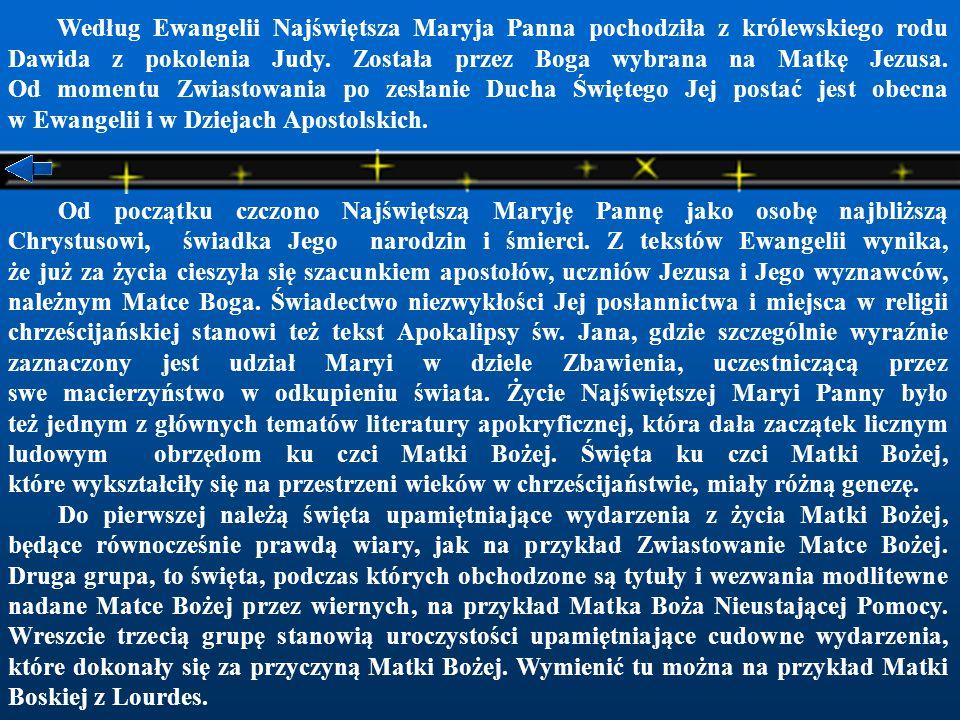 Według Ewangelii Najświętsza Maryja Panna pochodziła z królewskiego rodu Dawida z pokolenia Judy.