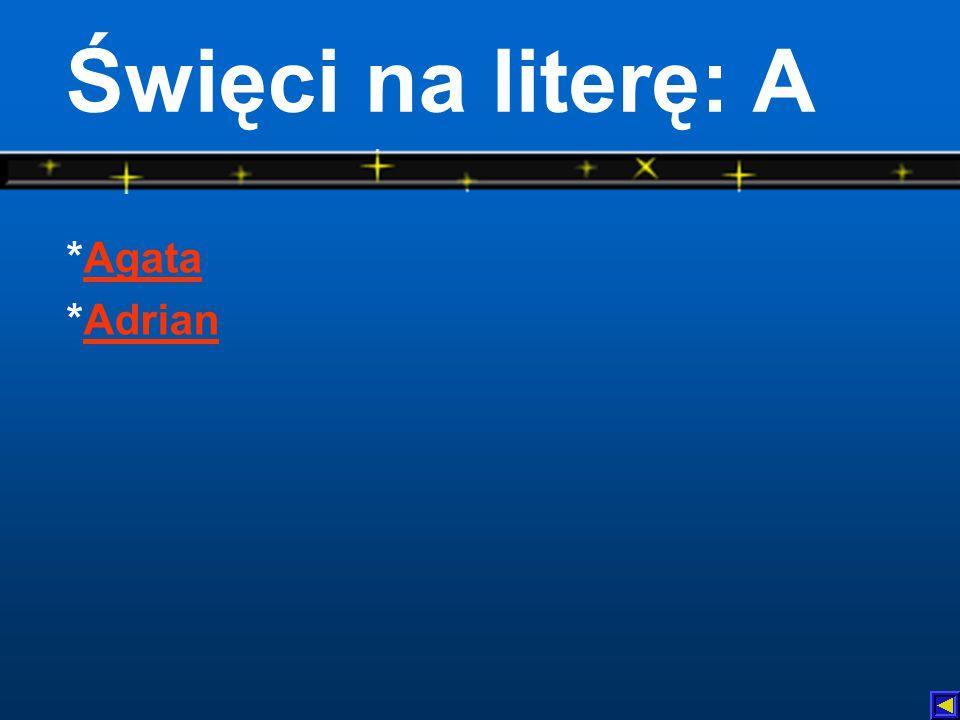 Święci na literę: A *AgataAgata *AdrianAdrian