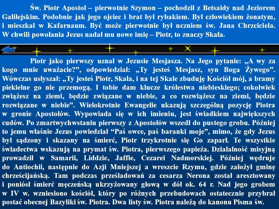 Św.Piotr Apostoł – pierwotnie Szymon – pochodził z Betsaidy nad Jeziorem Galilejskim.