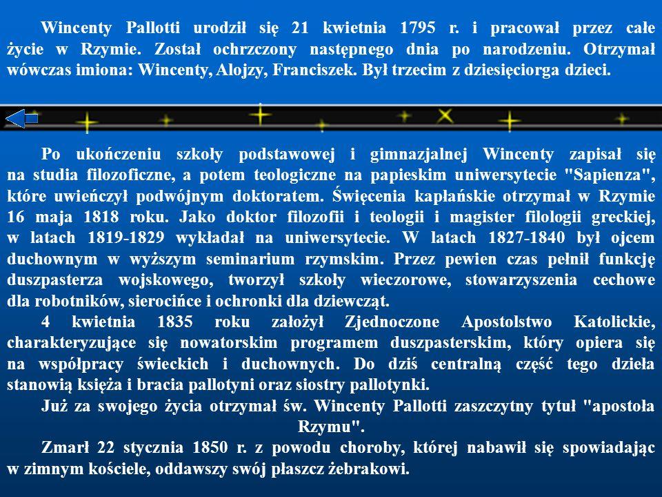 Wincenty Pallotti urodził się 21 kwietnia 1795 r.i pracował przez całe życie w Rzymie.