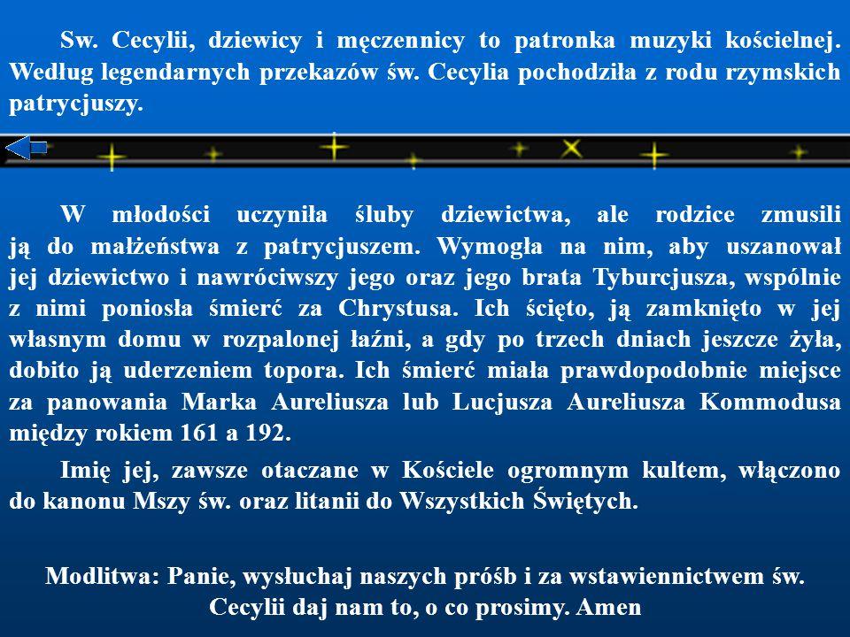 Sw.Cecylii, dziewicy i męczennicy to patronka muzyki kościelnej.