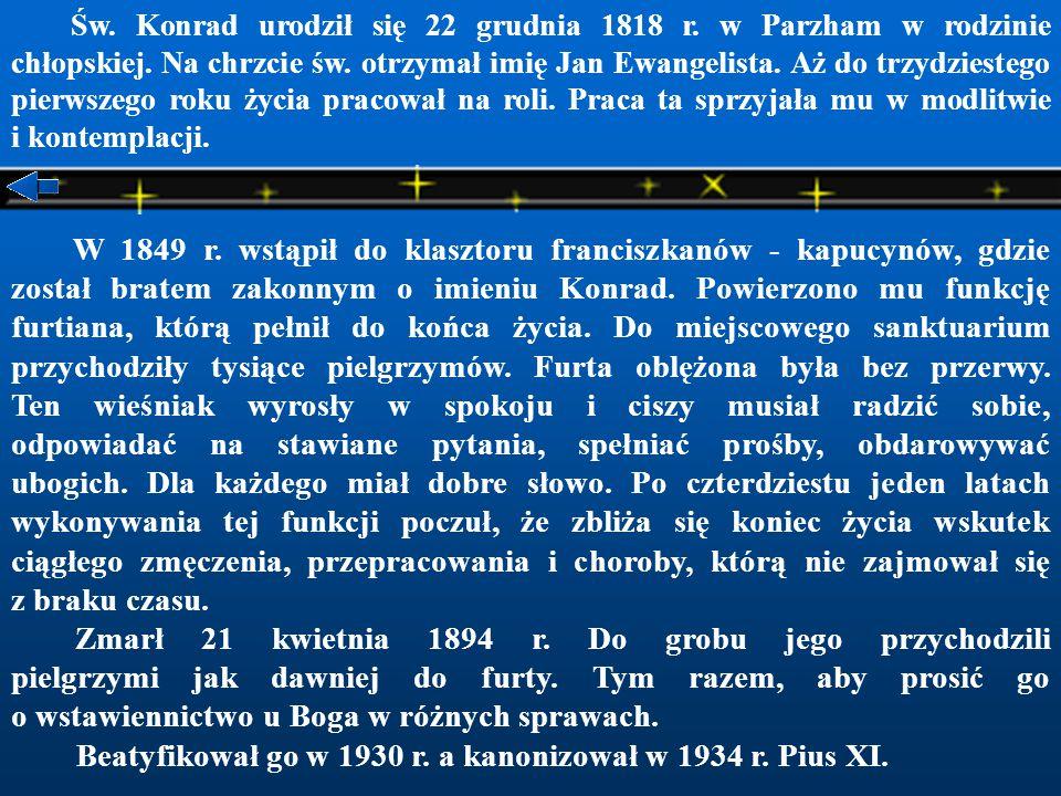 Św.Konrad urodził się 22 grudnia 1818 r. w Parzham w rodzinie chłopskiej.