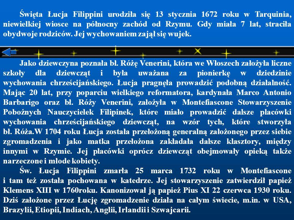 Święta Łucja Filippini urodziła się 13 stycznia 1672 roku w Tarquinia, niewielkiej wiosce na północny zachód od Rzymu.