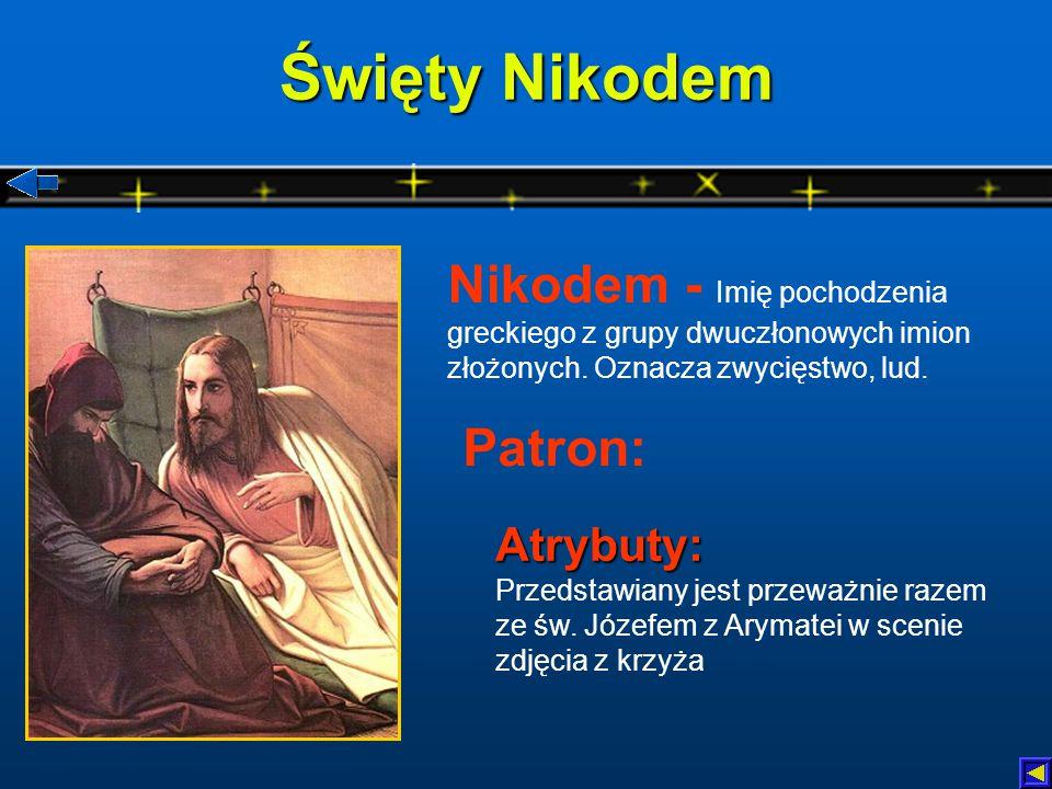Święty Nikodem Atrybuty: Atrybuty: Przedstawiany jest przeważnie razem ze św.