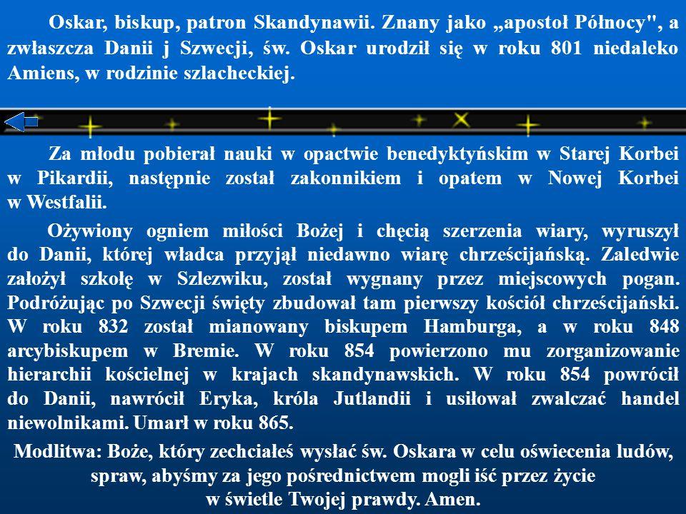 """Oskar, biskup, patron Skandynawii.Znany jako """"apostoł Północy , a zwłaszcza Danii j Szwecji, św."""