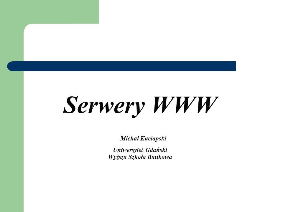 Serwery WWW Michał Kuciapski Uniwersytet Gdański Wyższa Szkoła Bankowa