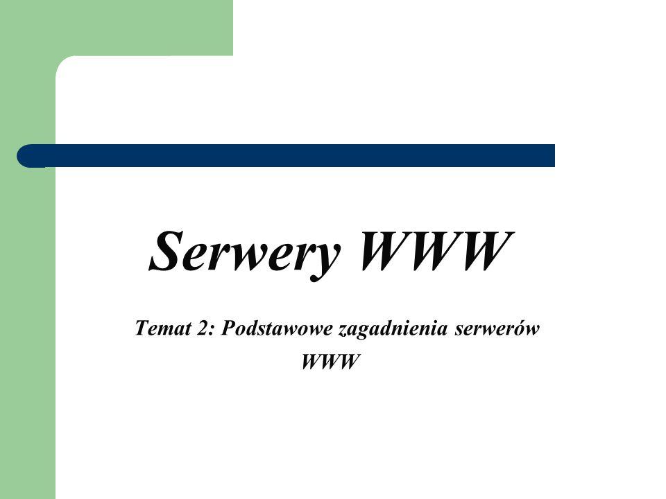 Serwery WWW Temat 2: Podstawowe zagadnienia serwerów WWW