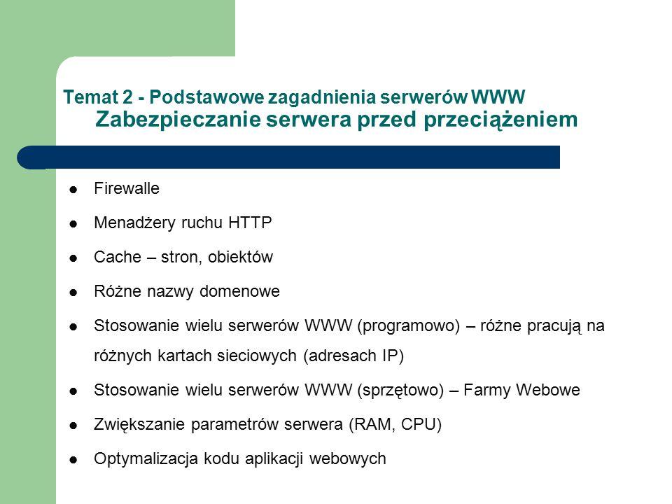 Temat 2 - Podstawowe zagadnienia serwerów WWW Zabezpieczanie serwera przed przeciążeniem Firewalle Menadżery ruchu HTTP Cache – stron, obiektów Różne