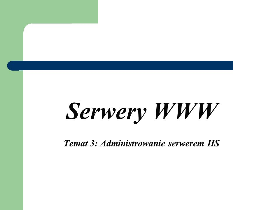 Serwery WWW Temat 3: Administrowanie serwerem IIS