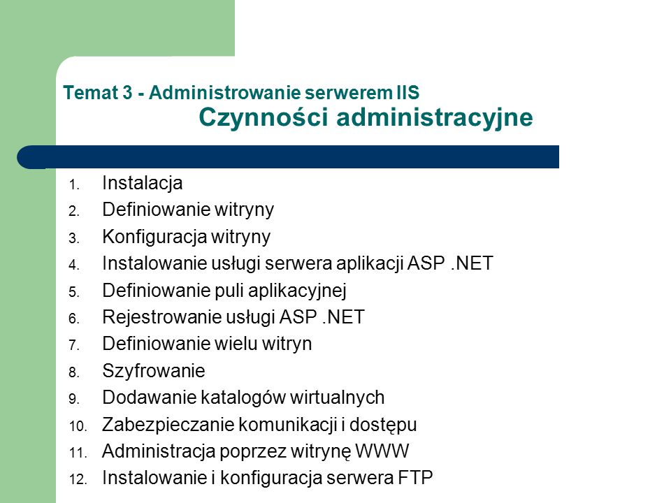 Temat 3 - Administrowanie serwerem IIS Czynności administracyjne 1. Instalacja 2. Definiowanie witryny 3. Konfiguracja witryny 4. Instalowanie usługi