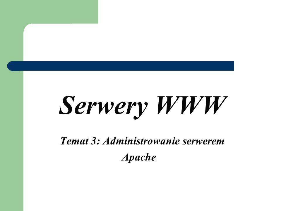 Serwery WWW Temat 3: Administrowanie serwerem Apache