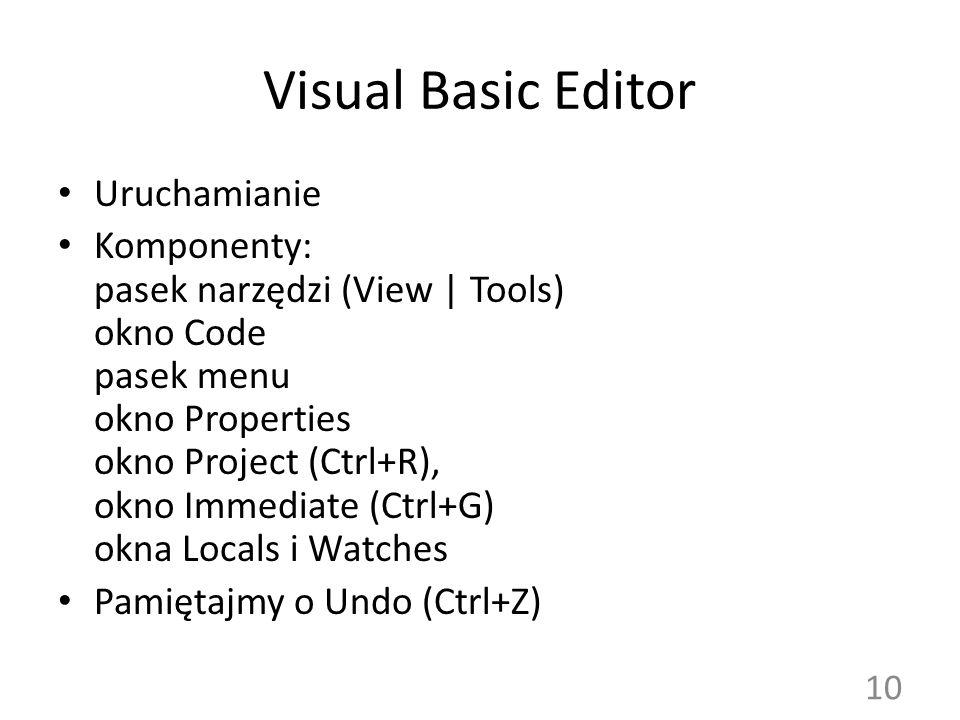 Visual Basic Editor Uruchamianie Komponenty: pasek narzędzi (View | Tools) okno Code pasek menu okno Properties okno Project (Ctrl+R), okno Immediate