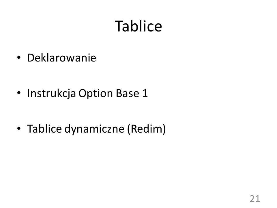 Tablice Deklarowanie Instrukcja Option Base 1 Tablice dynamiczne (Redim) 21