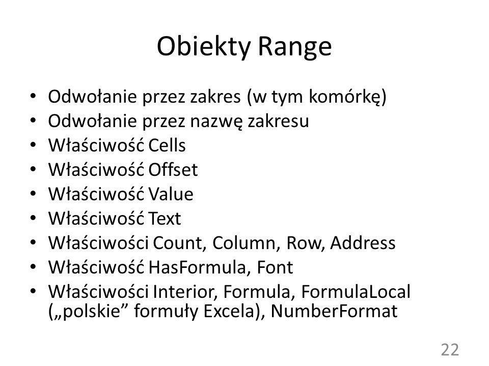 Obiekty Range Odwołanie przez zakres (w tym komórkę) Odwołanie przez nazwę zakresu Właściwość Cells Właściwość Offset Właściwość Value Właściwość Text